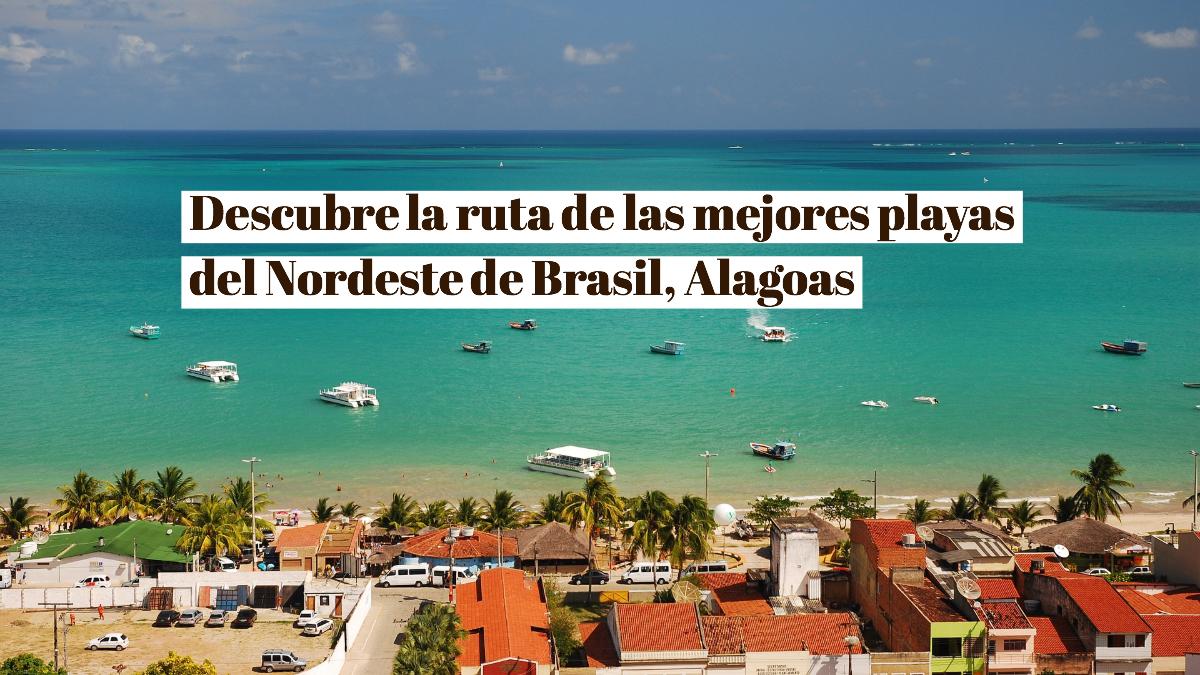 Descubre la ruta de las mejores playas del Nordeste de Brasil: Alagoas